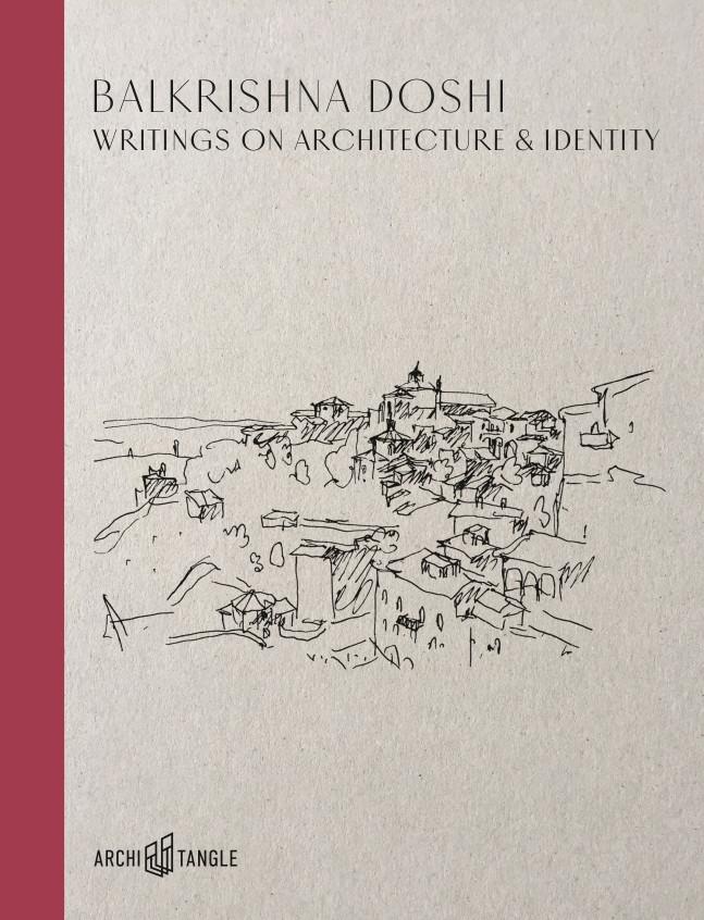 Balkrishna Doshi: Writings on Architecture & Identity