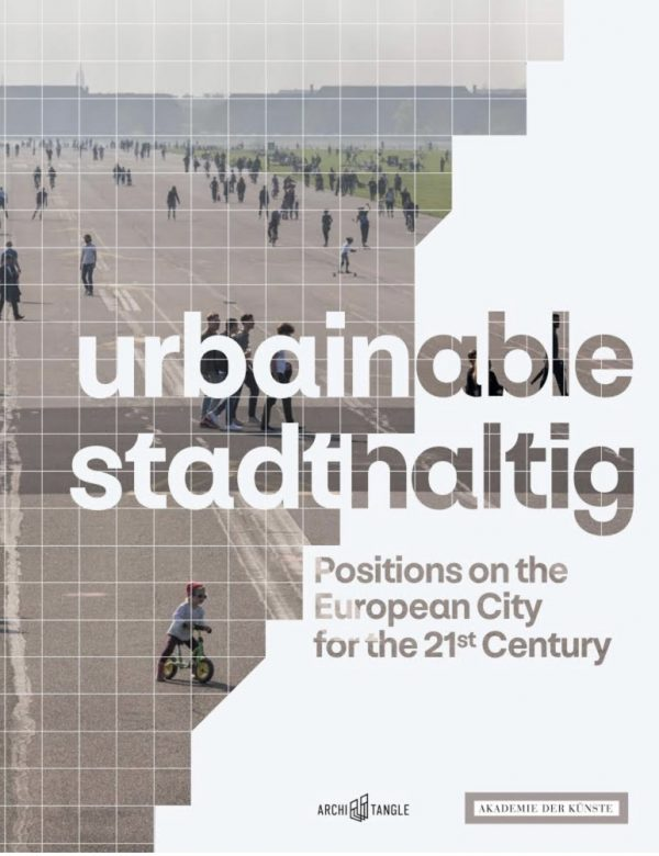 urbainable/stadthaltig – Positions on the European City for the 21st Century
