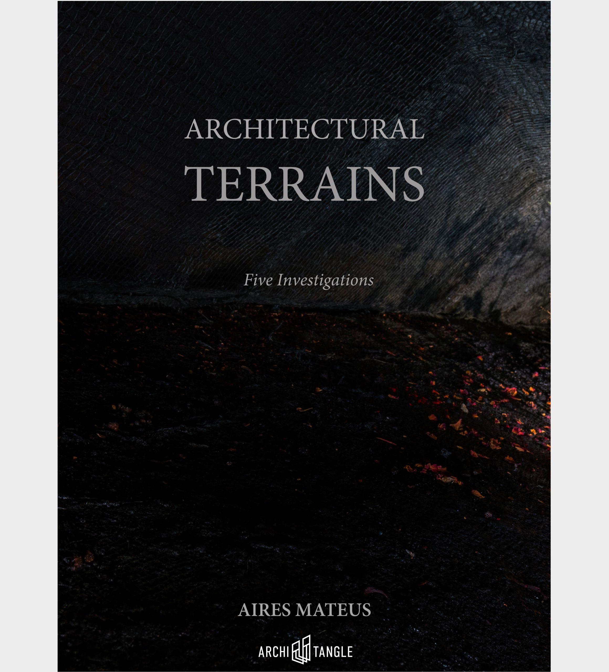 AIRES MATEUS ARCHITECTURAL TERRAINS – Five Investigations