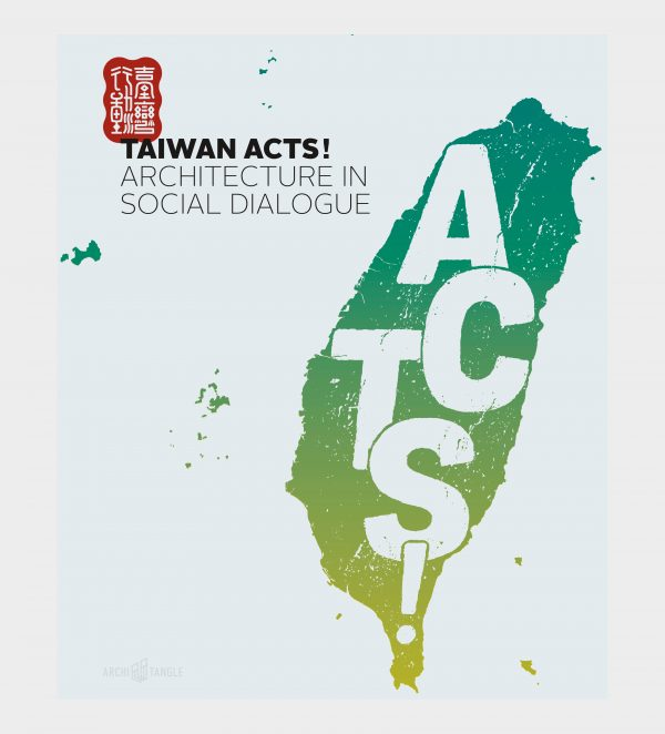 Taiwan Acts! Architecture in Social Dialogue